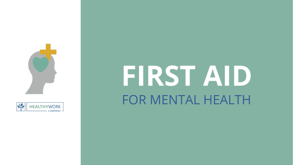 HEALTHY WORK COMPANY FIRST AID FOR MENTAL HEALTH